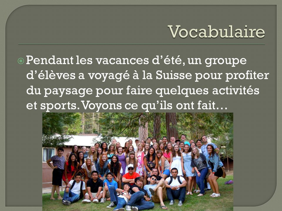  Pendant les vacances d'été, un groupe d'élèves a voyagé à la Suisse pour profiter du paysage pour faire quelques activités et sports.