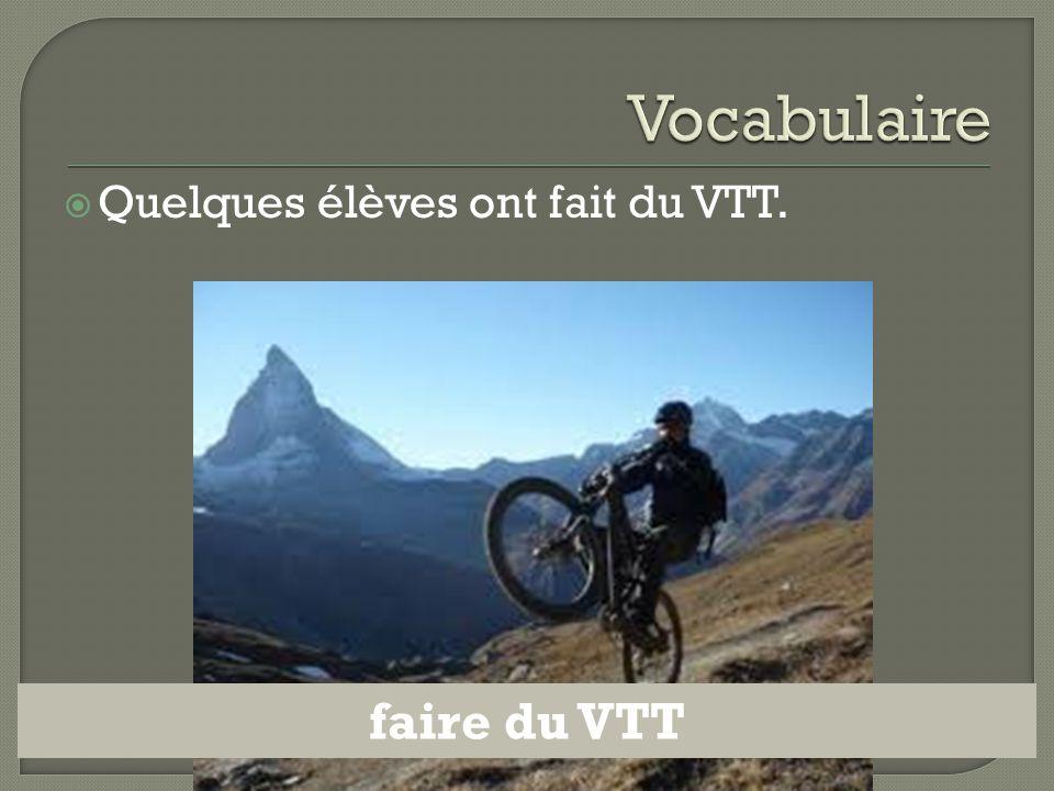  Quelques élèves ont fait du VTT. faire du VTT