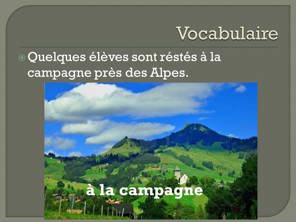  Quelques élèves sont réstés à la campagne près des Alpes. à la campagne