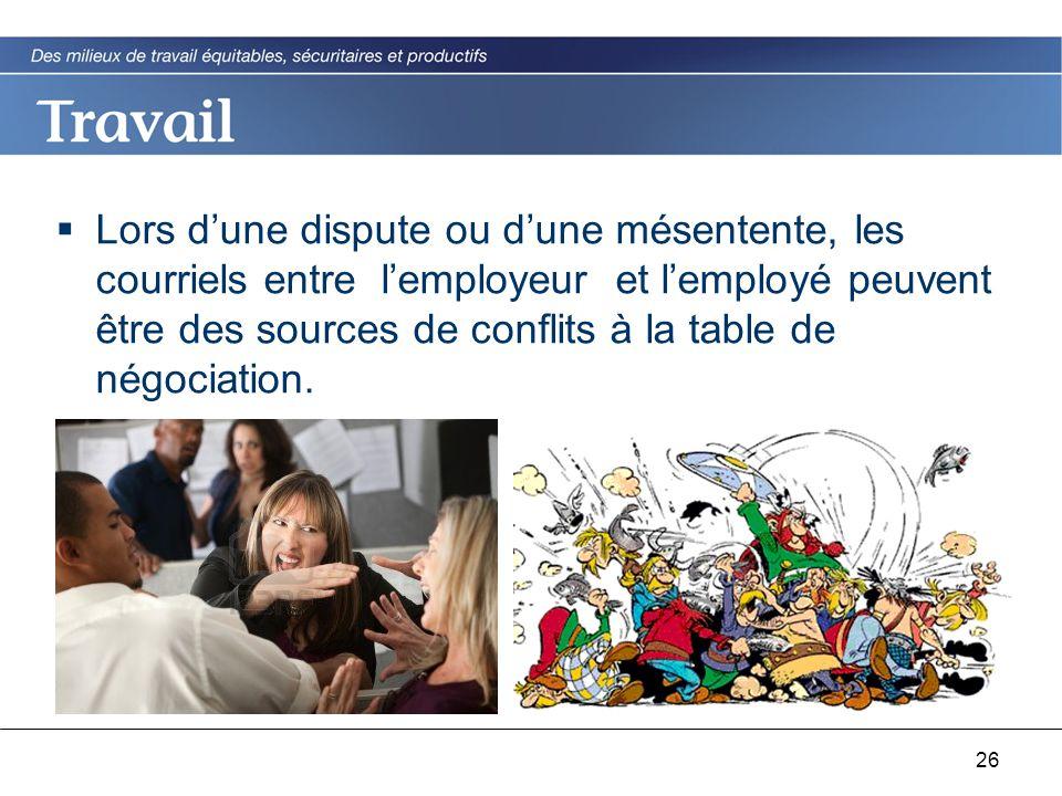 26  Lors d'une dispute ou d'une mésentente, les courriels entre l'employeur et l'employé peuvent être des sources de conflits à la table de négociati