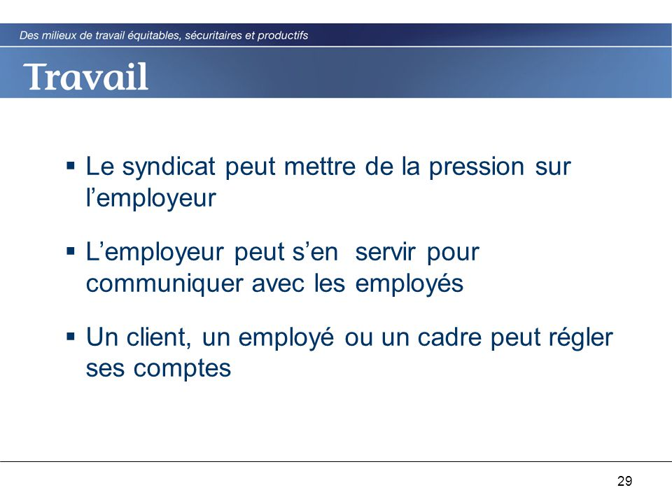 29  Le syndicat peut mettre de la pression sur l'employeur  L'employeur peut s'en servir pour communiquer avec les employés  Un client, un employé ou un cadre peut régler ses comptes