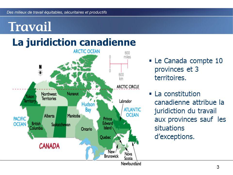 3 La juridiction canadienne  Le Canada compte 10 provinces et 3 territoires.  La constitution canadienne attribue la juridiction du travail aux prov