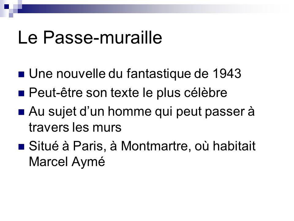 Le Passe-muraille Une nouvelle du fantastique de 1943 Peut-être son texte le plus célèbre Au sujet d'un homme qui peut passer à travers les murs Situé à Paris, à Montmartre, où habitait Marcel Aymé