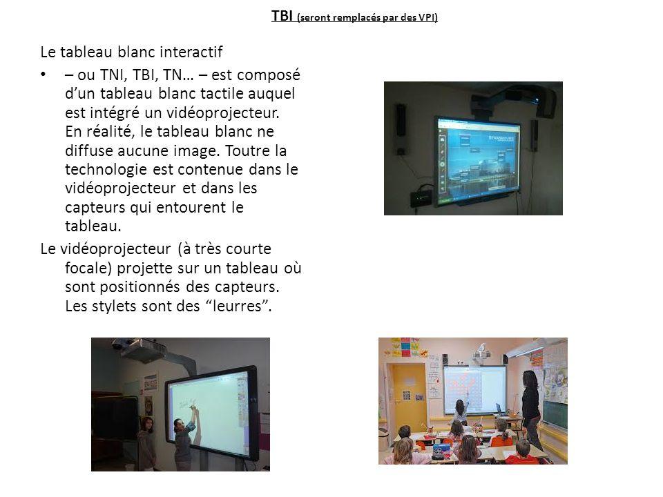 TBI (seront remplacés par des VPI) Le tableau blanc interactif – ou TNI, TBI, TN… – est composé d'un tableau blanc tactile auquel est intégré un vidéoprojecteur.