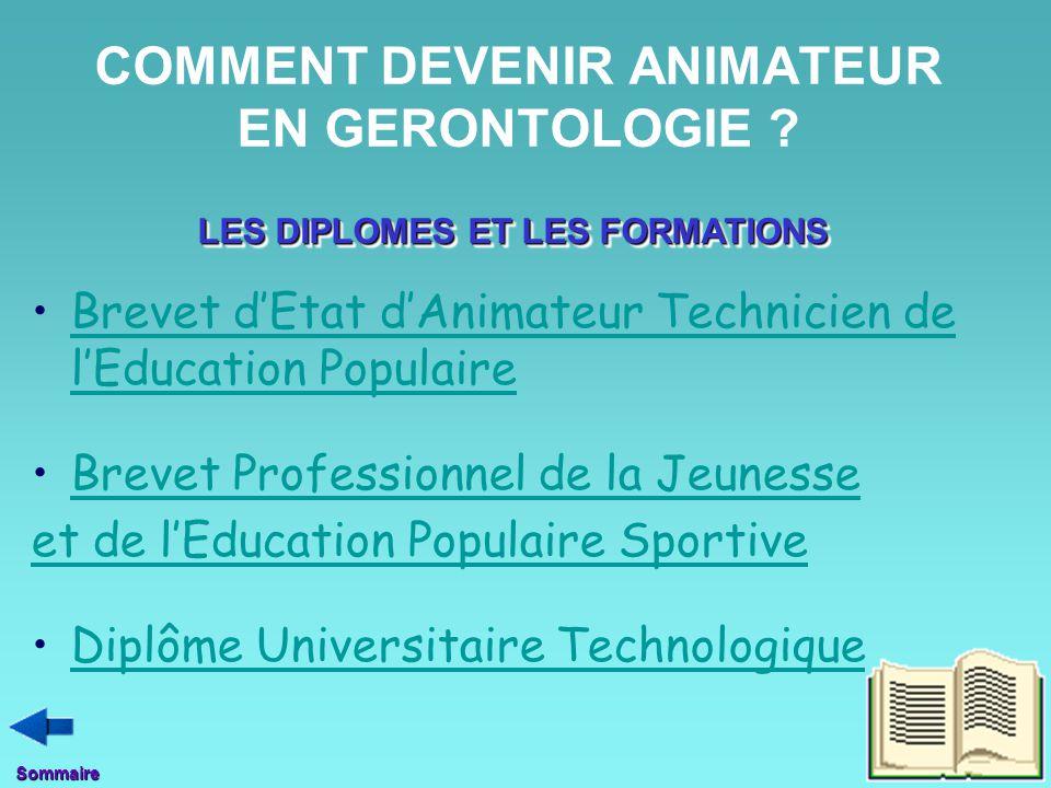 COMMENT DEVENIR ANIMATEUR EN GERONTOLOGIE ? Brevet d'Etat d'Animateur Technicien de l'Education PopulaireBrevet d'Etat d'Animateur Technicien de l'Edu