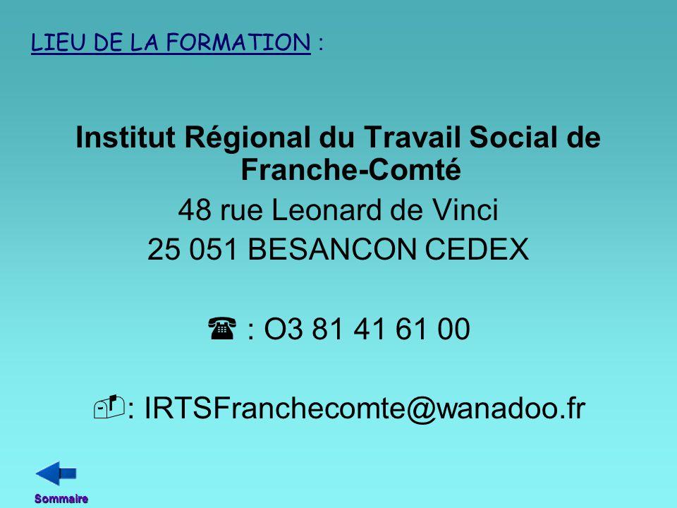 Institut Régional du Travail Social de Franche-Comté 48 rue Leonard de Vinci 25 051 BESANCON CEDEX  : O3 81 41 61 00  : IRTSFranchecomte@wanadoo.fr