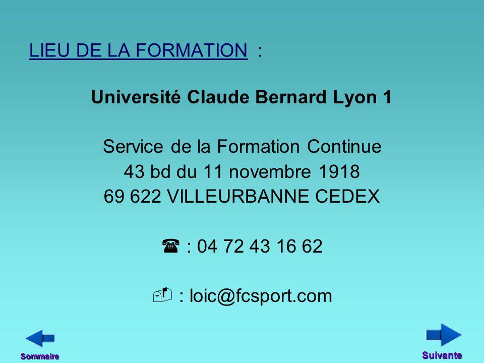 LIEU DE LA FORMATION : Université Claude Bernard Lyon 1 Service de la Formation Continue 43 bd du 11 novembre 1918 69 622 VILLEURBANNE CEDEX  : 04 72