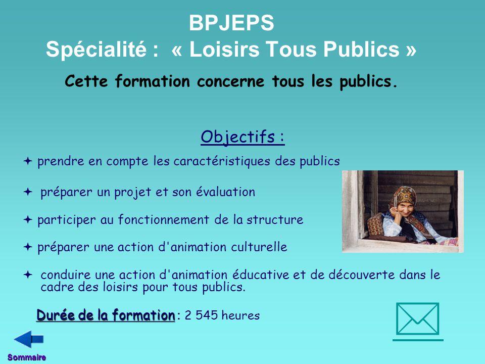 BPJEPS Spécialité : « Loisirs Tous Publics » Cette formation concerne tous les publics. Objectifs :  prendre en compte les caractéristiques des publi