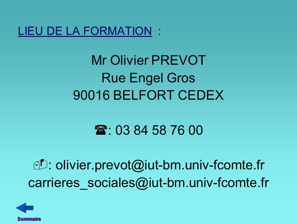 LIEU DE LA FORMATION : Mr Olivier PREVOT Rue Engel Gros 90016 BELFORT CEDEX  : 03 84 58 76 00  : olivier.prevot@iut-bm.univ-fcomte.fr carrieres_soci