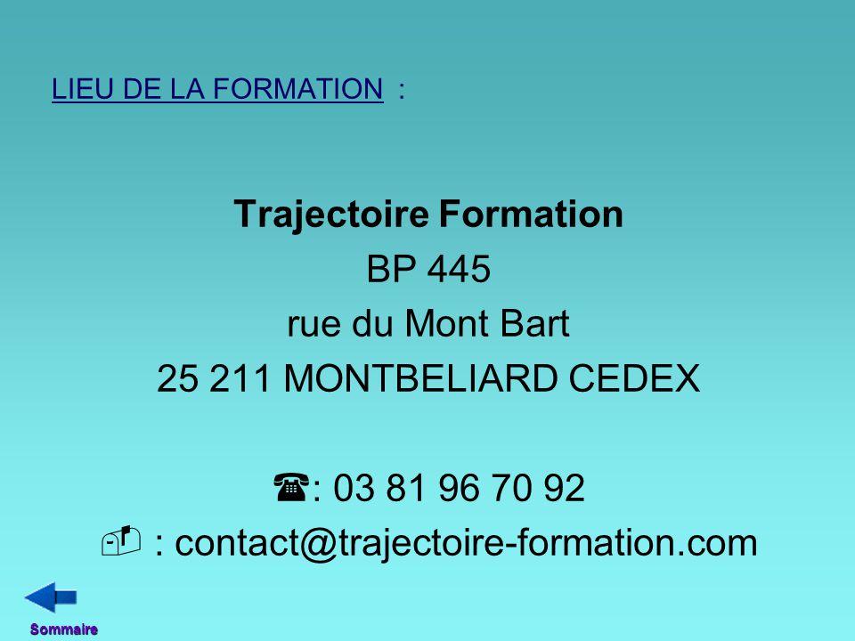 LIEU DE LA FORMATION : Trajectoire Formation BP 445 rue du Mont Bart 25 211 MONTBELIARD CEDEX  : 03 81 96 70 92  : contact@trajectoire-formation.com