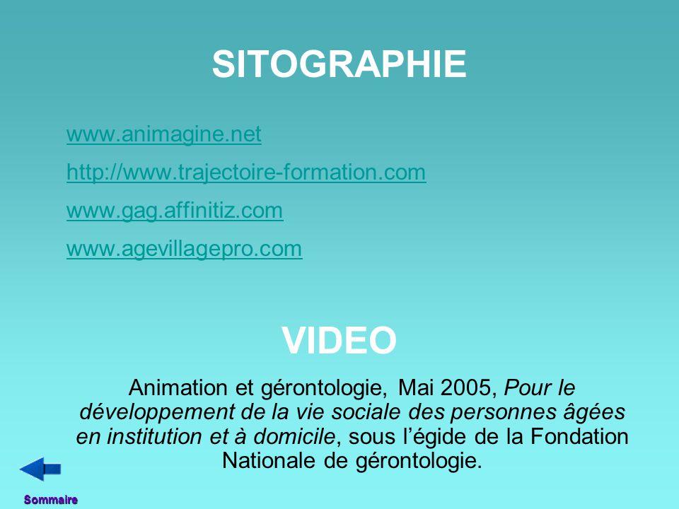 SITOGRAPHIE www.animagine.net http://www.trajectoire-formation.com www.gag.affinitiz.com www.agevillagepro.com VIDEO Animation et gérontologie, Mai 20