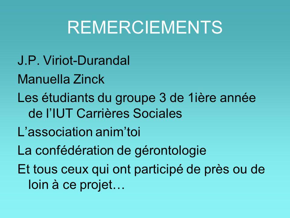 REMERCIEMENTS J.P. Viriot-Durandal Manuella Zinck Les étudiants du groupe 3 de 1ière année de l'IUT Carrières Sociales L'association anim'toi La confé