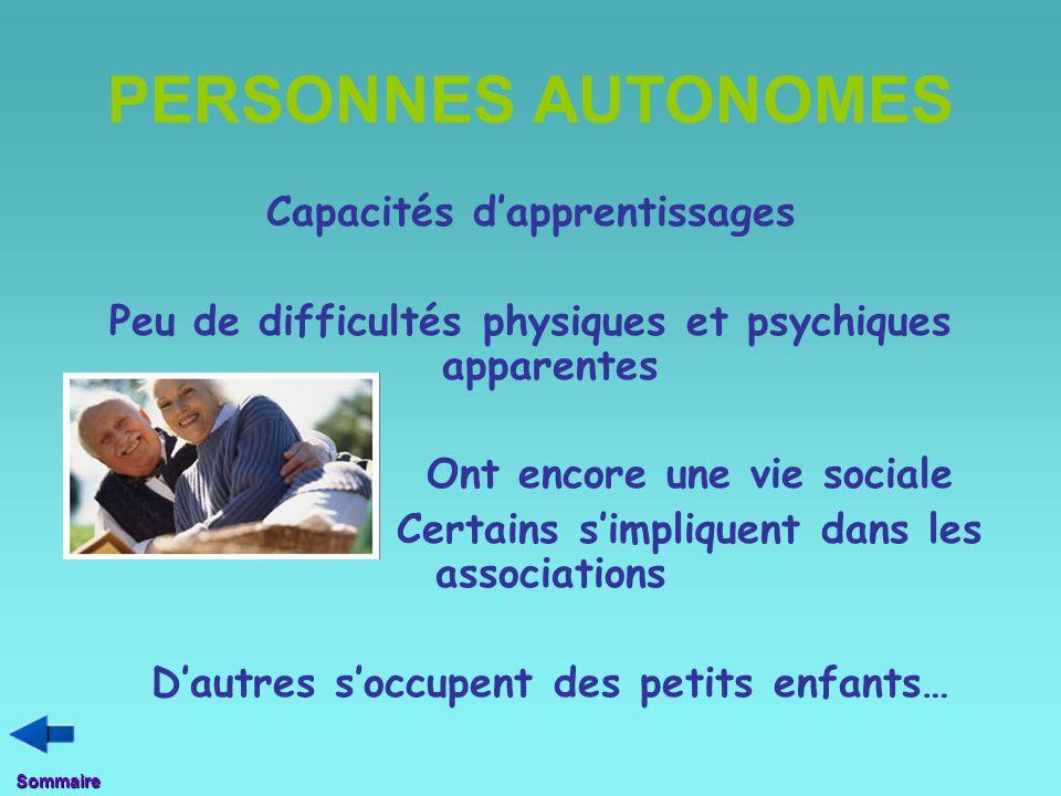 PERSONNES AUTONOMES Capacités d'apprentissages Peu de difficultés physiques et psychiques apparentes Ont encore une vie sociale Certains s'impliquent
