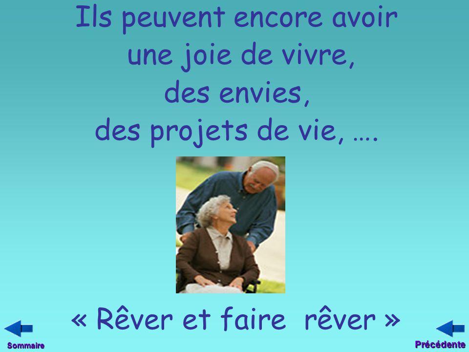 Ils peuvent encore avoir une joie de vivre, des envies, des projets de vie, …. « Rêver et faire rêver »Sommaire Précédente