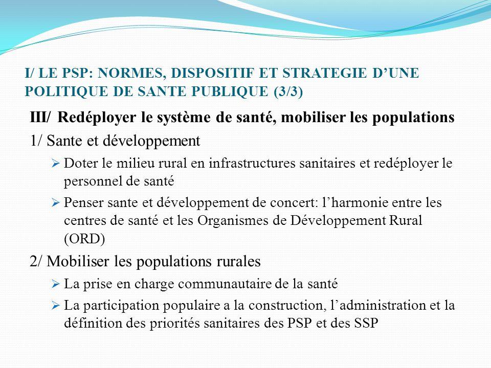 I/ LE PSP: NORMES, DISPOSITIF ET STRATEGIE D'UNE POLITIQUE DE SANTE PUBLIQUE (3/3) III/ Redéployer le système de santé, mobiliser les populations 1/ S
