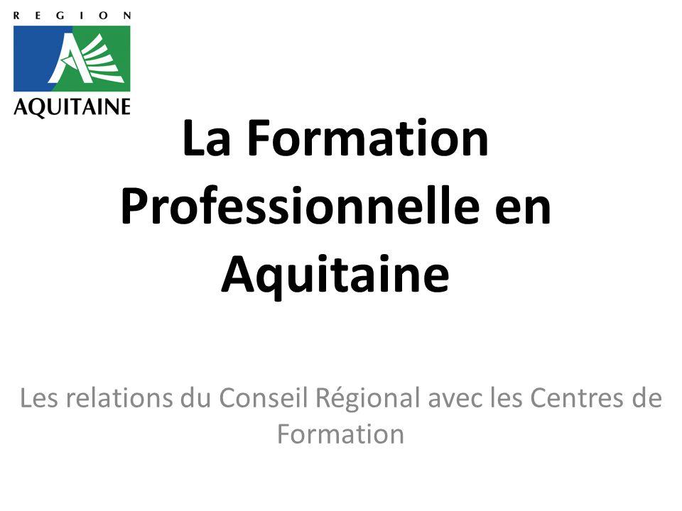 La Formation Professionnelle en Aquitaine Les relations du Conseil Régional avec les Centres de Formation