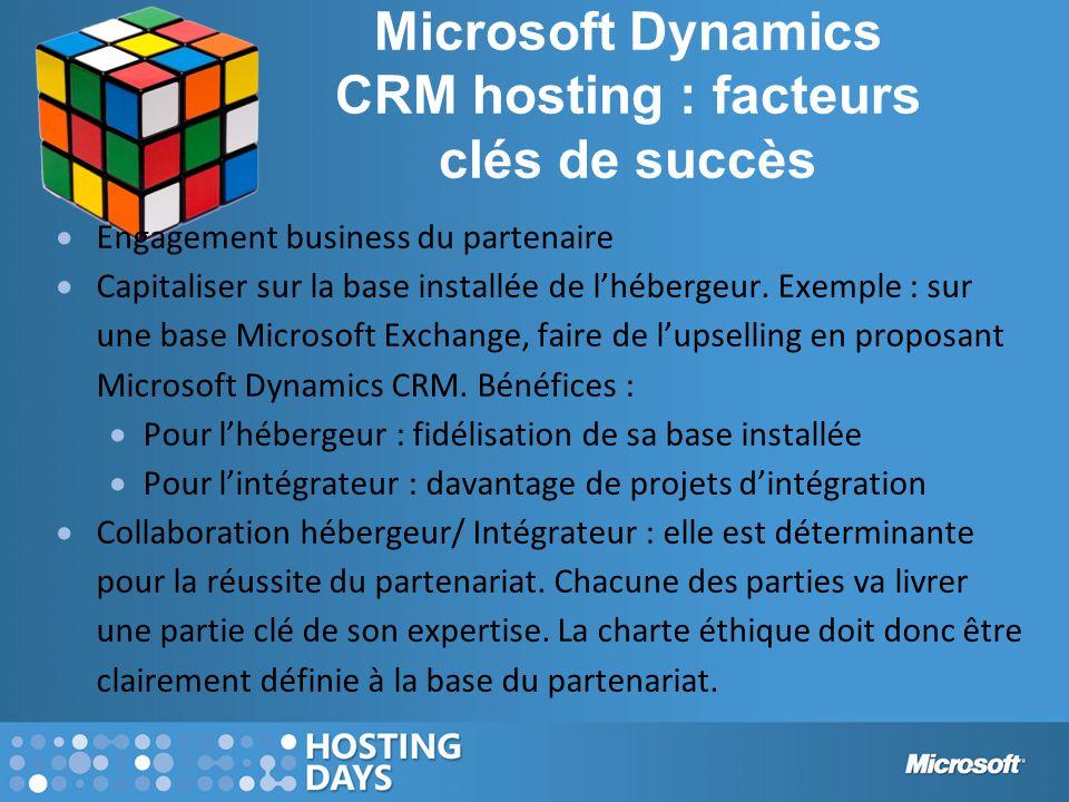 Microsoft Dynamics CRM hosting : facteurs clés de succès  Engagement business du partenaire  Capitaliser sur la base installée de l'hébergeur. Exemp