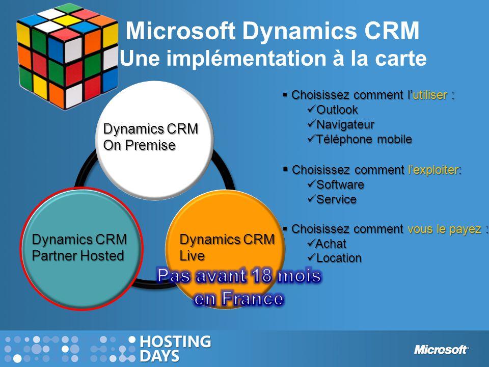 Microsoft Dynamics CRM Une implémentation à la carte  Choisissez comment l'utiliser : Outlook Outlook Navigateur Navigateur Téléphone mobile Téléphon