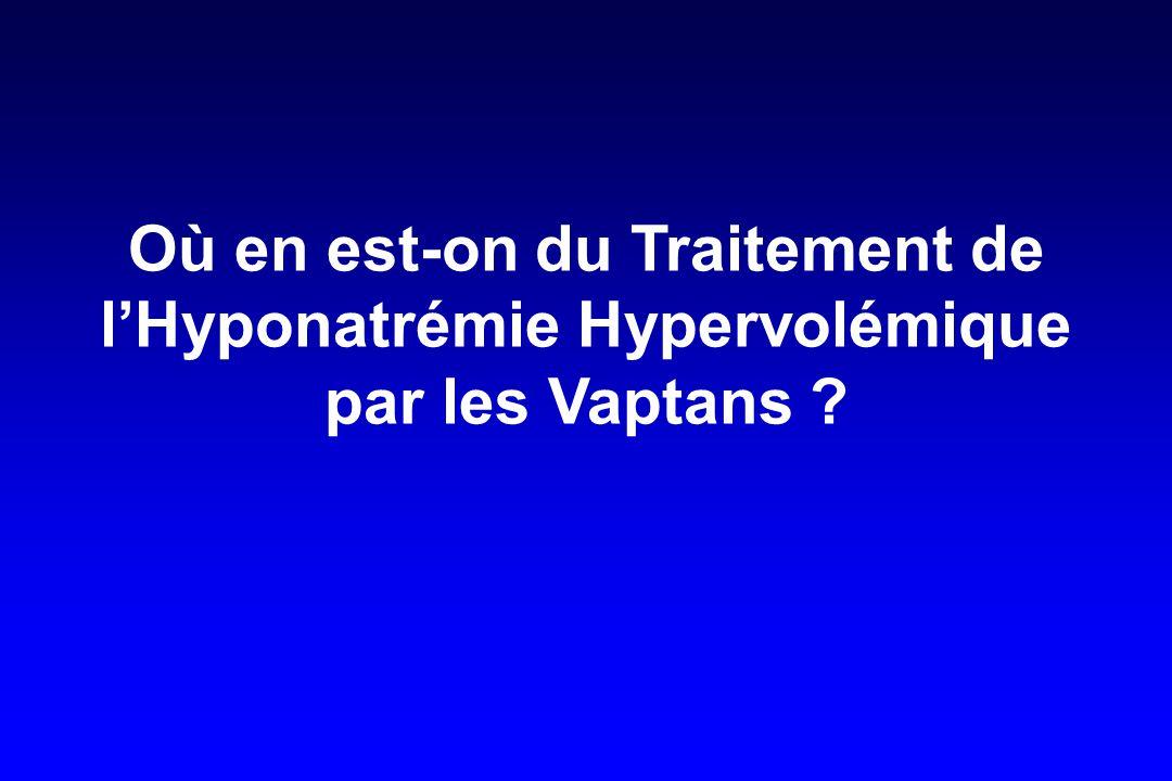 Où en est-on du Traitement de l'Hyponatrémie Hypervolémique par les Vaptans ?