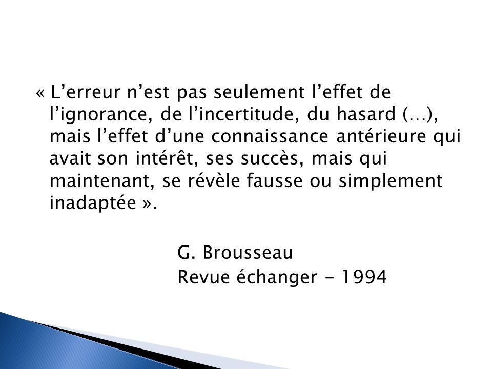 « L'erreur n'est pas seulement l'effet de l'ignorance, de l'incertitude, du hasard (…), mais l'effet d'une connaissance antérieure qui avait son intér