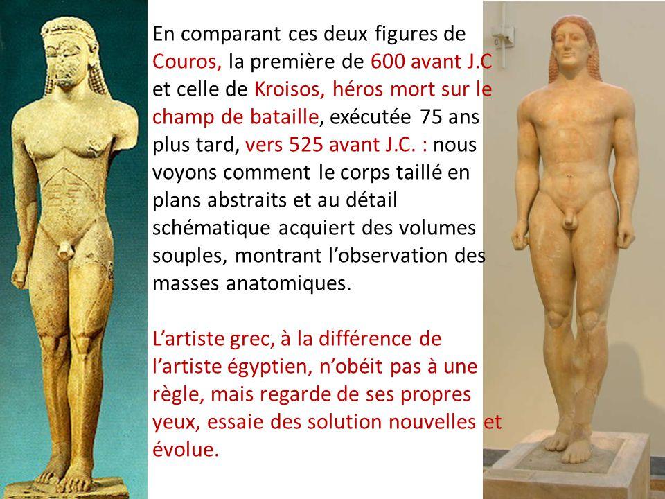 En comparant ces deux figures de Couros, la première de 600 avant J.C et celle de Kroisos, héros mort sur le champ de bataille, exécutée 75 ans plus t