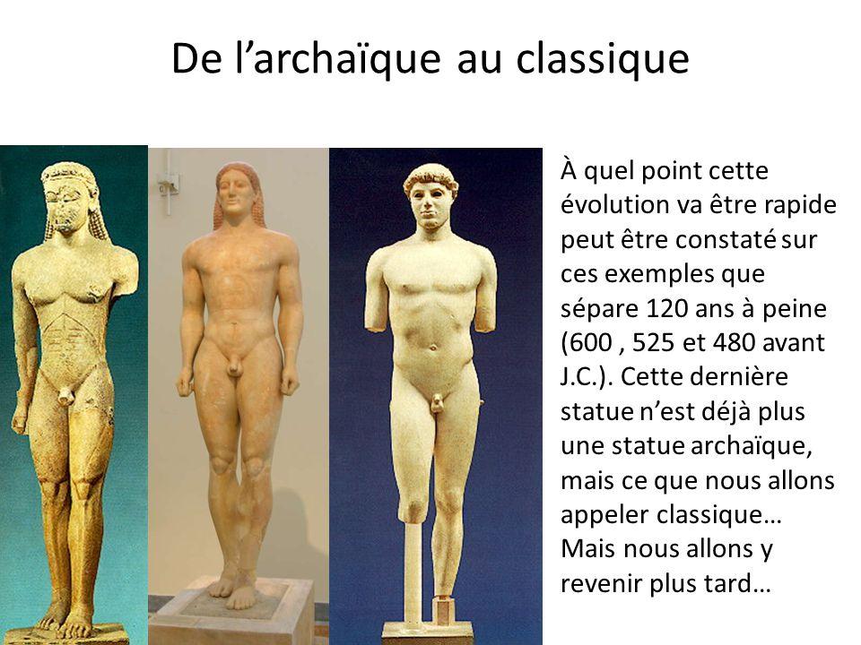 De l'archaïque au classique À quel point cette évolution va être rapide peut être constaté sur ces exemples que sépare 120 ans à peine (600, 525 et 48