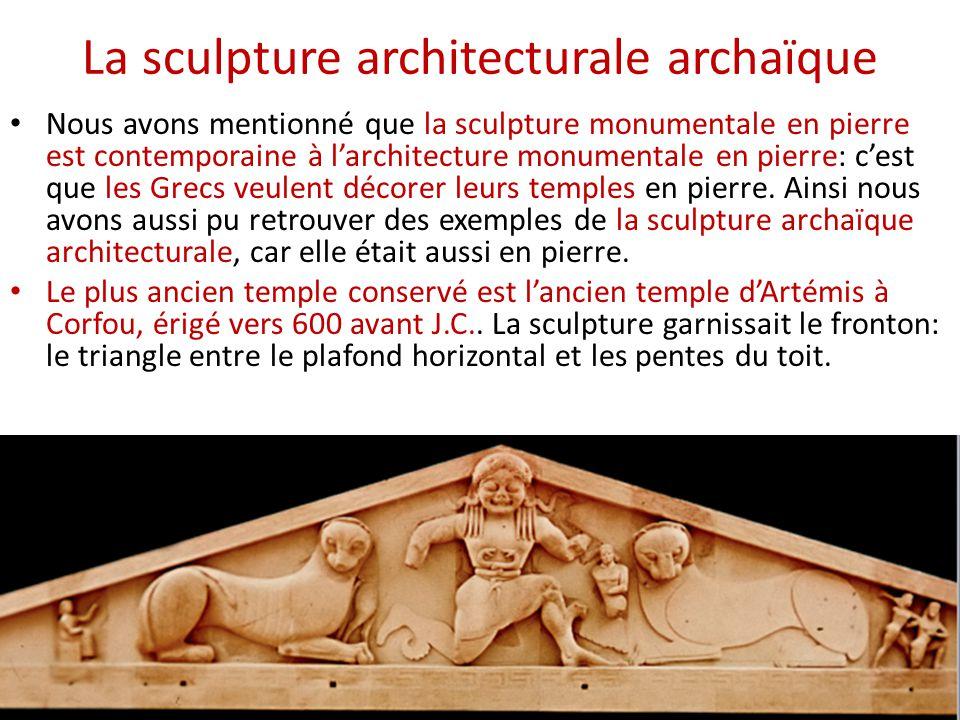La sculpture architecturale archaïque Nous avons mentionné que la sculpture monumentale en pierre est contemporaine à l'architecture monumentale en pi