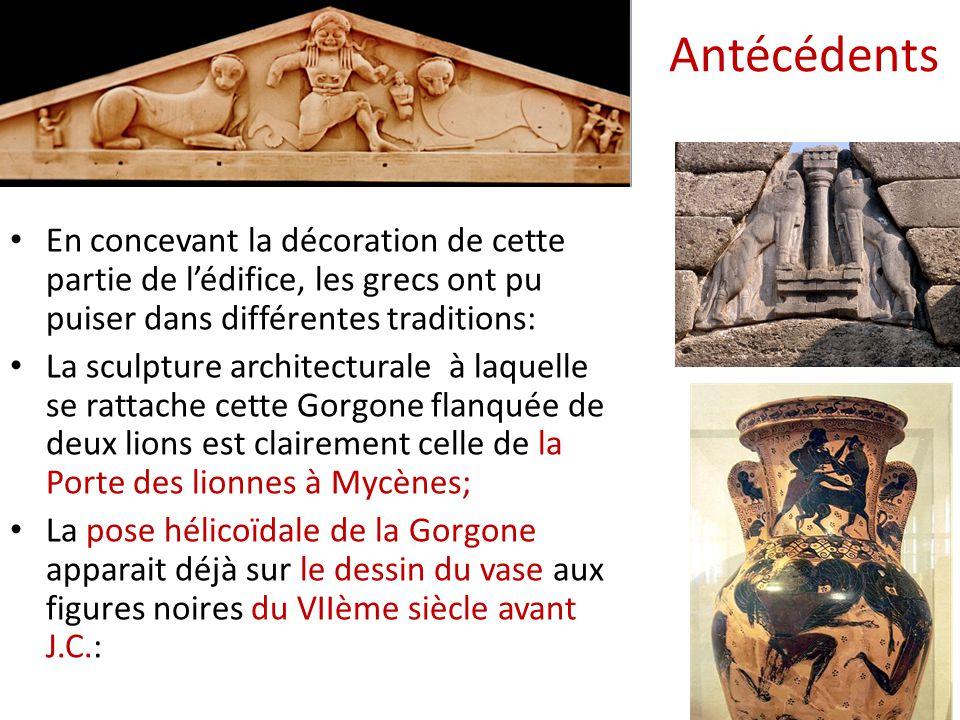 Antécédents En concevant la décoration de cette partie de l'édifice, les grecs ont pu puiser dans différentes traditions: La sculpture architecturale