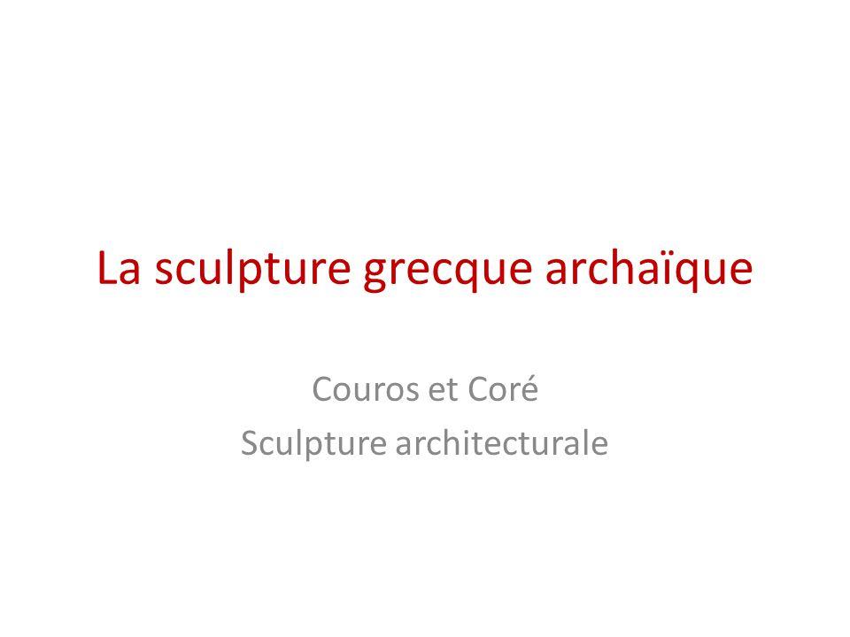 La sculpture grecque archaïque Couros et Coré Sculpture architecturale