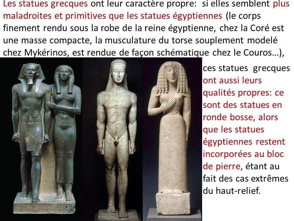 Les statues grecques ont leur caractère propre: si elles semblent plus maladroites et primitives que les statues égyptiennes (le corps finement rendu