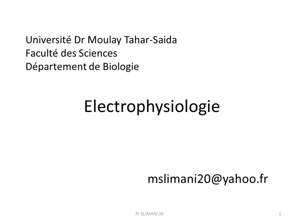 Université Dr Moulay Tahar-Saida Faculté des Sciences Département de Biologie Electrophysiologie mslimani20@yahoo.fr 1Pr SLIMANI.M