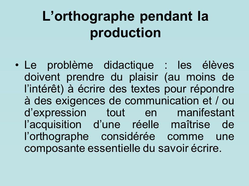 L'orthographe pendant la production Le problème didactique : les élèves doivent prendre du plaisir (au moins de l'intérêt) à écrire des textes pour ré