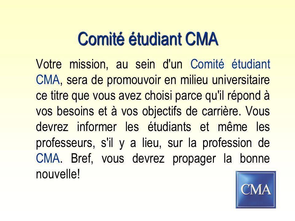 Comité étudiant CMA Votre mission, au sein d un Comité étudiant CMA, sera de promouvoir en milieu universitaire ce titre que vous avez choisi parce qu il répond à vos besoins et à vos objectifs de carrière.