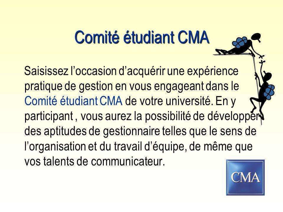 Comité étudiant CMA Saisissez l'occasion d'acquérir une expérience pratique de gestion en vous engageant dans le Comité étudiant CMA de votre université.