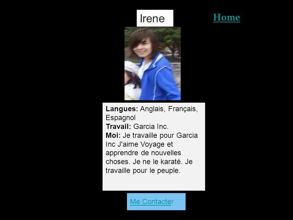 Home Me ContacteMe Contacter Irene Langues: Anglais, Français, Espagnol Travail: Garcia Inc.