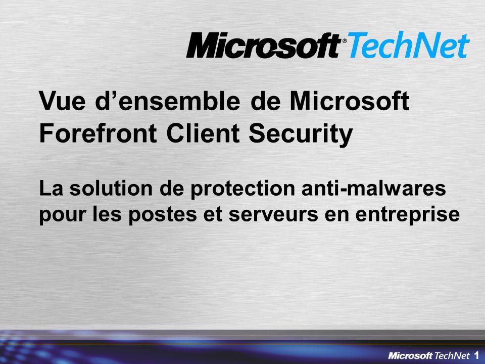 1 Vue d'ensemble de Microsoft Forefront Client Security La solution de protection anti-malwares pour les postes et serveurs en entreprise