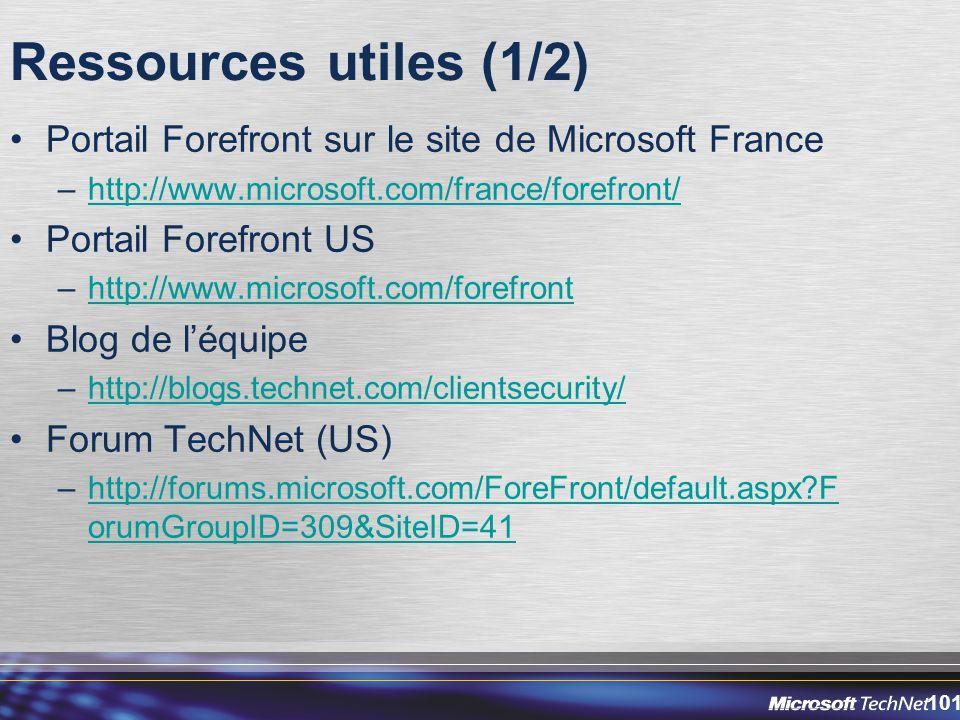 101 Ressources utiles (1/2) Portail Forefront sur le site de Microsoft France –http://www.microsoft.com/france/forefront/http://www.microsoft.com/france/forefront/ Portail Forefront US –http://www.microsoft.com/forefronthttp://www.microsoft.com/forefront Blog de l'équipe –http://blogs.technet.com/clientsecurity/http://blogs.technet.com/clientsecurity/ Forum TechNet (US) –http://forums.microsoft.com/ForeFront/default.aspx F orumGroupID=309&SiteID=41http://forums.microsoft.com/ForeFront/default.aspx F orumGroupID=309&SiteID=41
