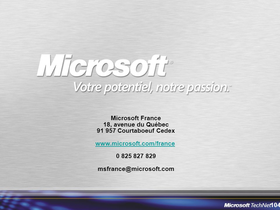 104 Microsoft France 18, avenue du Québec 91 957 Courtaboeuf Cedex www.microsoft.com/france 0 825 827 829 msfrance@microsoft.com