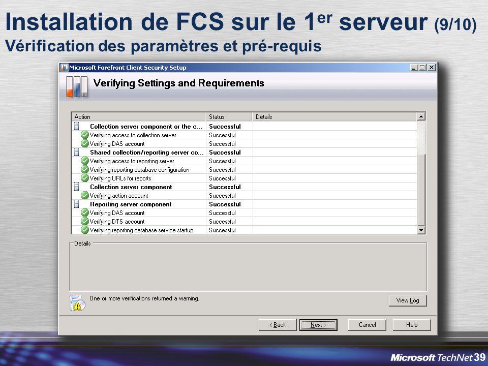 39 Installation de FCS sur le 1 er serveur (9/10) Vérification des paramètres et pré-requis