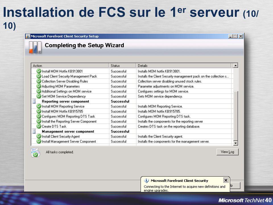 40 Installation de FCS sur le 1 er serveur (10/ 10)
