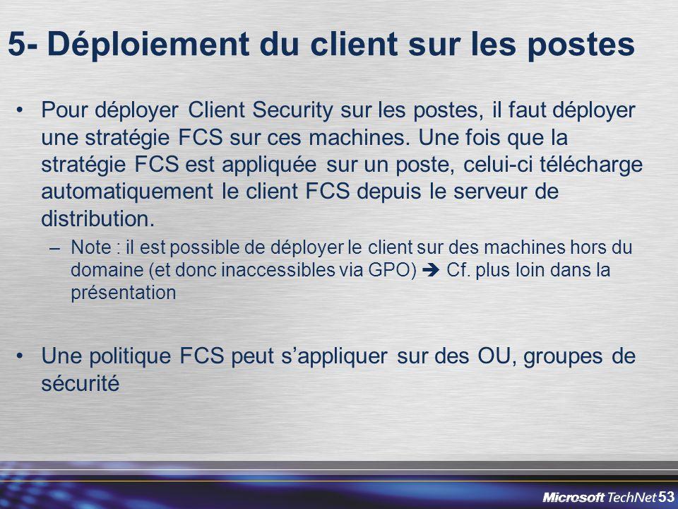 53 5- Déploiement du client sur les postes Pour déployer Client Security sur les postes, il faut déployer une stratégie FCS sur ces machines. Une fois