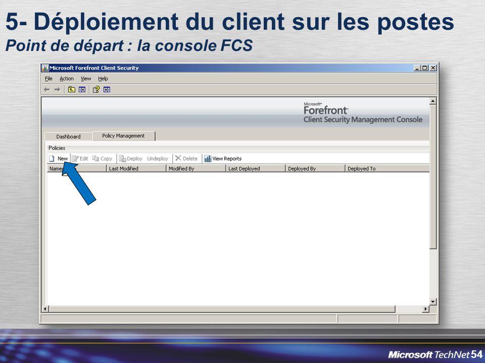 54 5- Déploiement du client sur les postes Point de départ : la console FCS