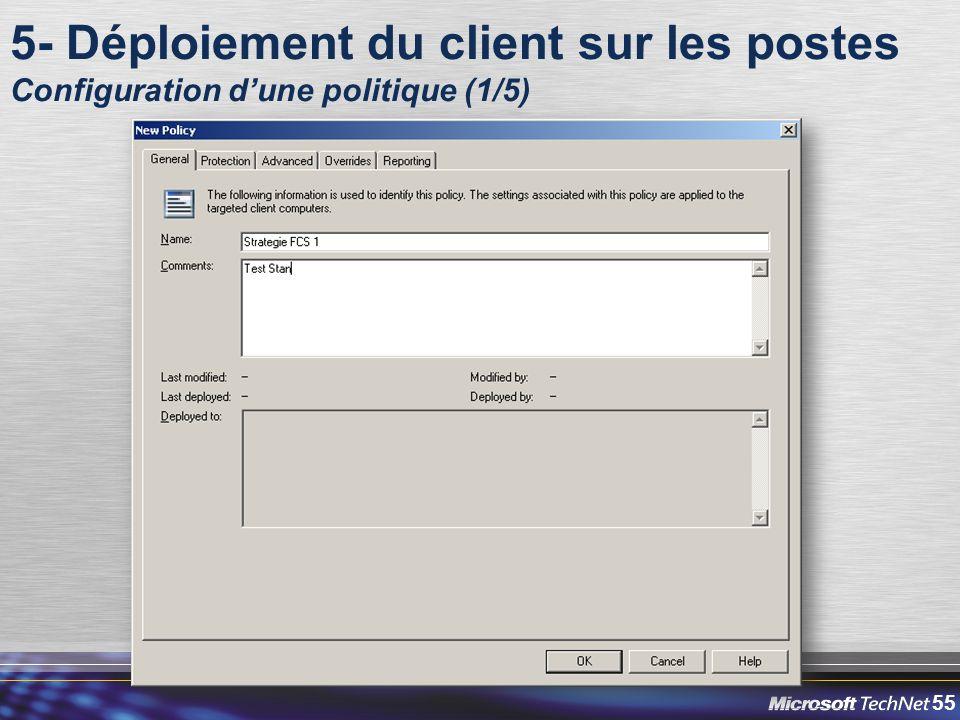 55 5- Déploiement du client sur les postes Configuration d'une politique (1/5)