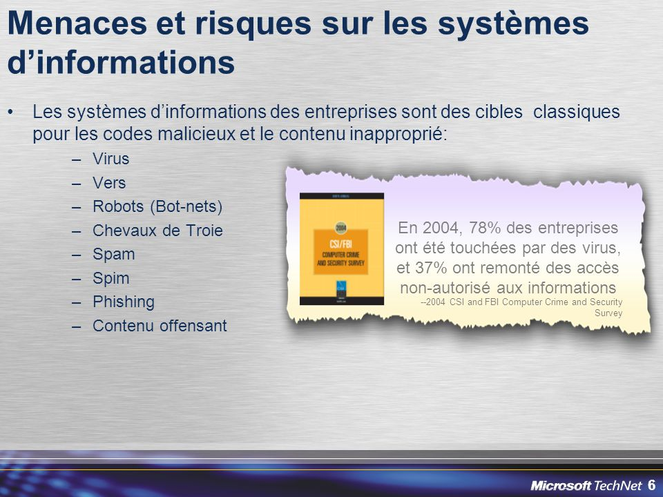 6 Menaces et risques sur les systèmes d'informations Les systèmes d'informations des entreprises sont des cibles classiques pour les codes malicieux e