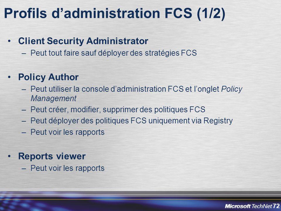 72 Profils d'administration FCS (1/2) Client Security Administrator –Peut tout faire sauf déployer des stratégies FCS Policy Author –Peut utiliser la