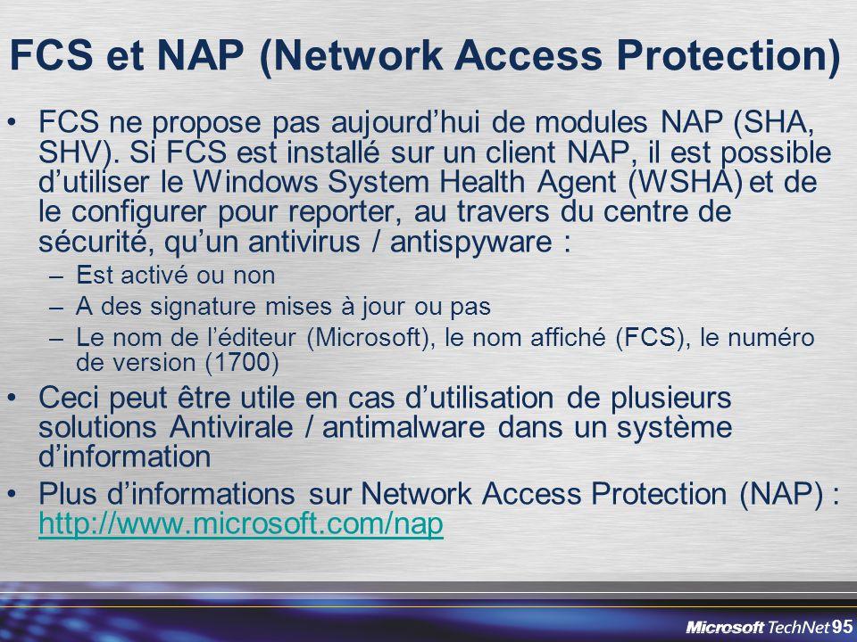 95 FCS et NAP (Network Access Protection) FCS ne propose pas aujourd'hui de modules NAP (SHA, SHV). Si FCS est installé sur un client NAP, il est poss