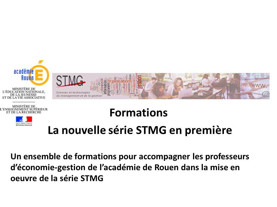 Formations La nouvelle série STMG en première Un ensemble de formations pour accompagner les professeurs d'économie-gestion de l'académie de Rouen dan