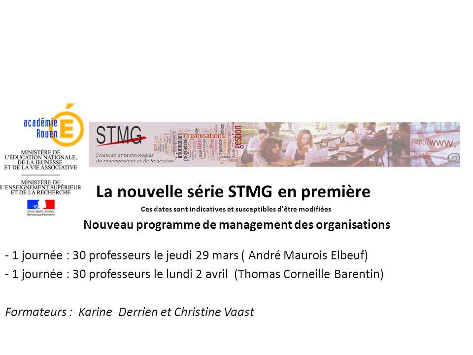 La nouvelle série STMG en première Ces dates sont indicatives et susceptibles d'être modifiées Nouveau programme de management des organisations - 1 j