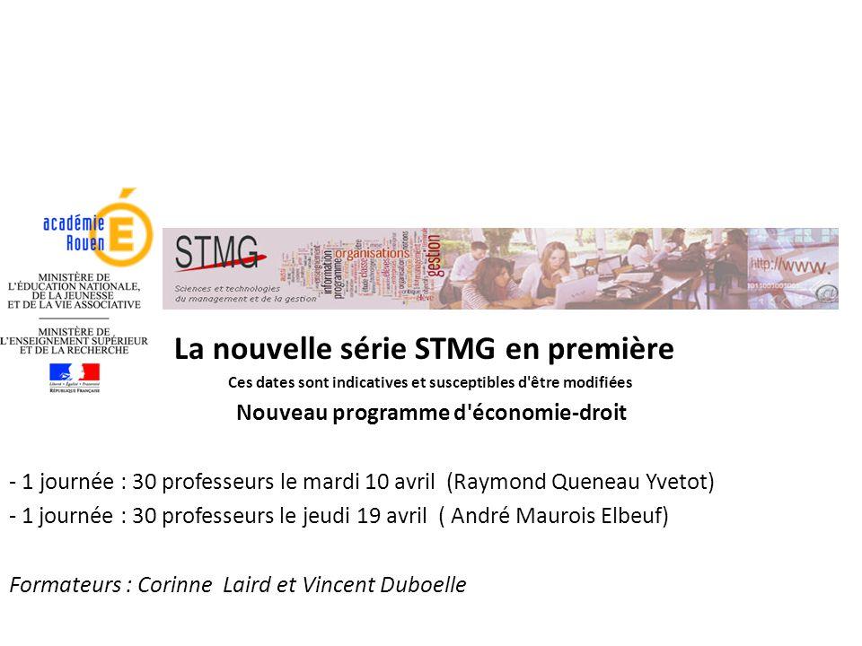 La nouvelle série STMG en première Ces dates sont indicatives et susceptibles d'être modifiées Nouveau programme d'économie-droit - 1 journée : 30 pro
