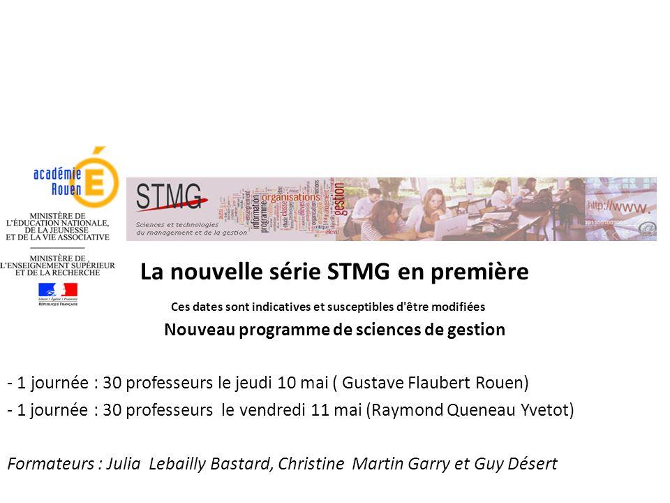 La nouvelle série STMG en première Ces dates sont indicatives et susceptibles d'être modifiées Nouveau programme de sciences de gestion - 1 journée :